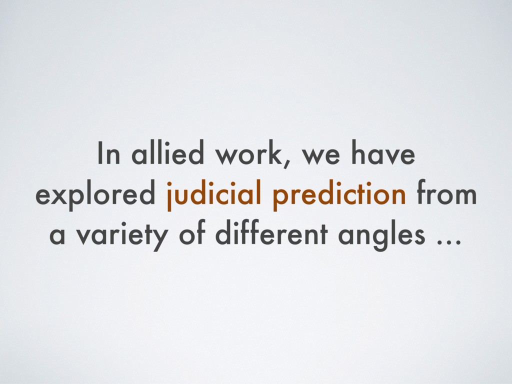 In allied work, we have explored judicial predi...