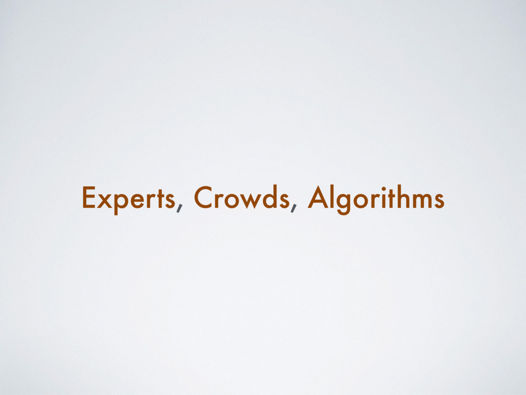 Experts, Crowds, Algorithms