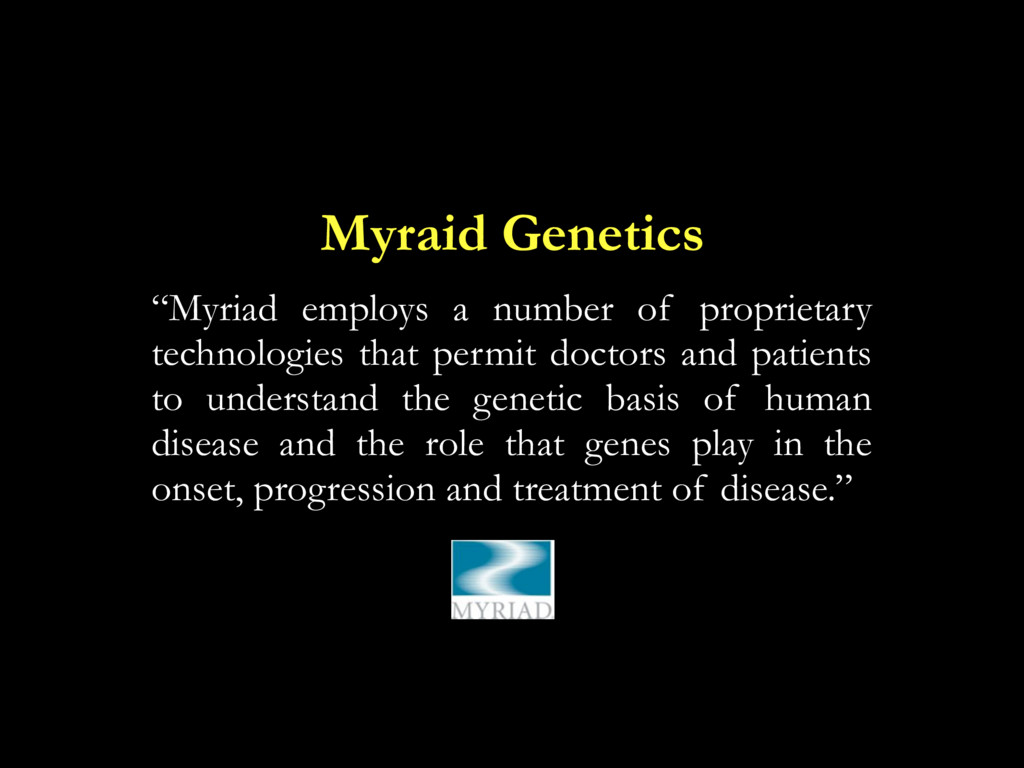 "Myraid Genetics ""Myriad employs a number of pro..."