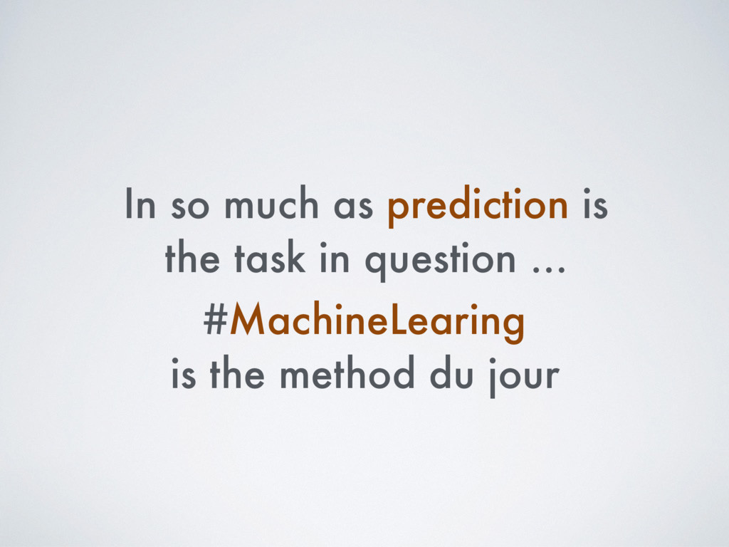 In so much as prediction is the task in questio...
