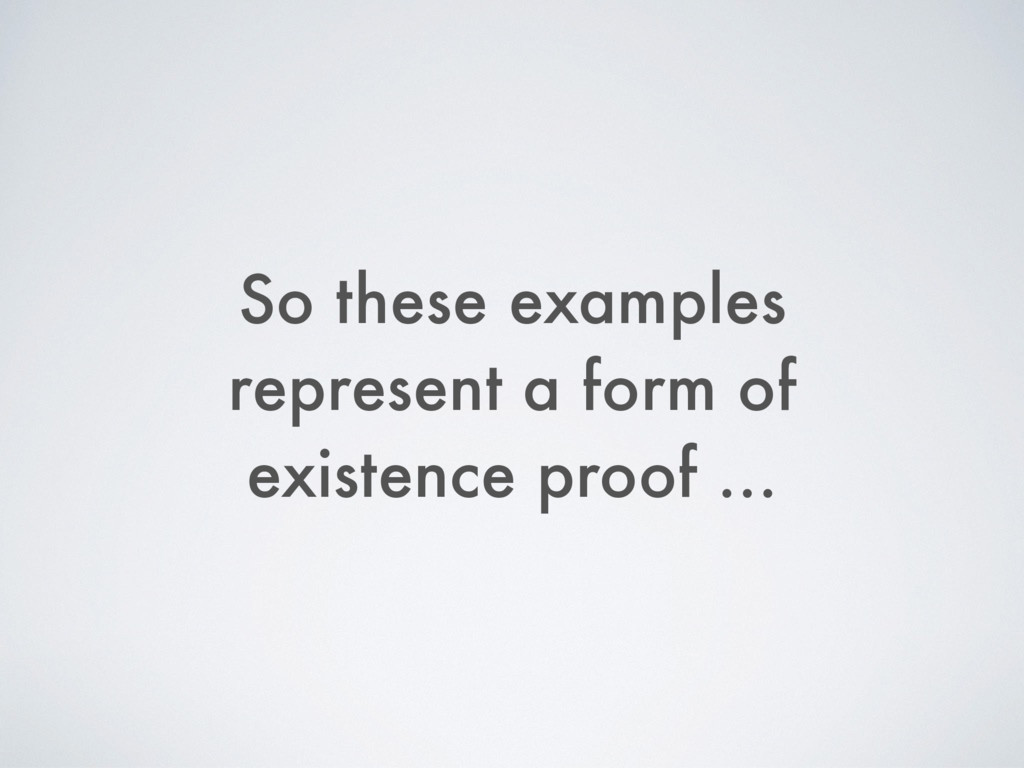 So these examples represent a form of existence...