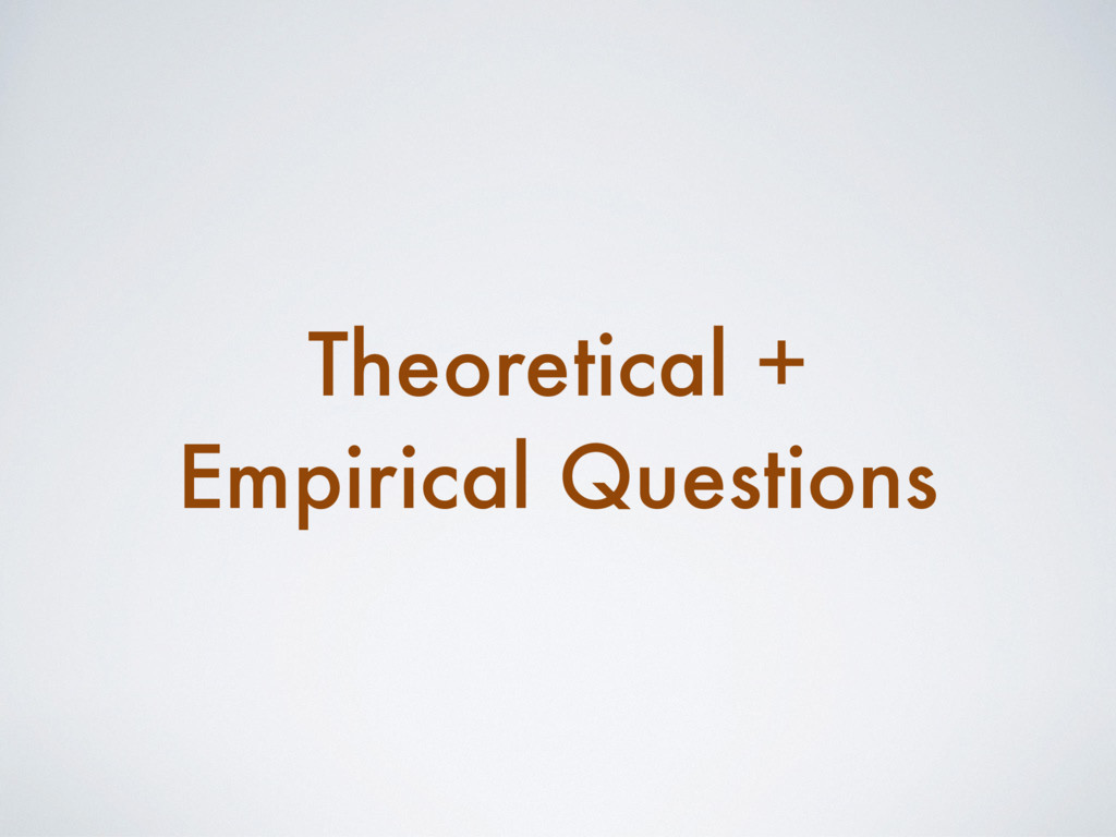 Theoretical + Empirical Questions