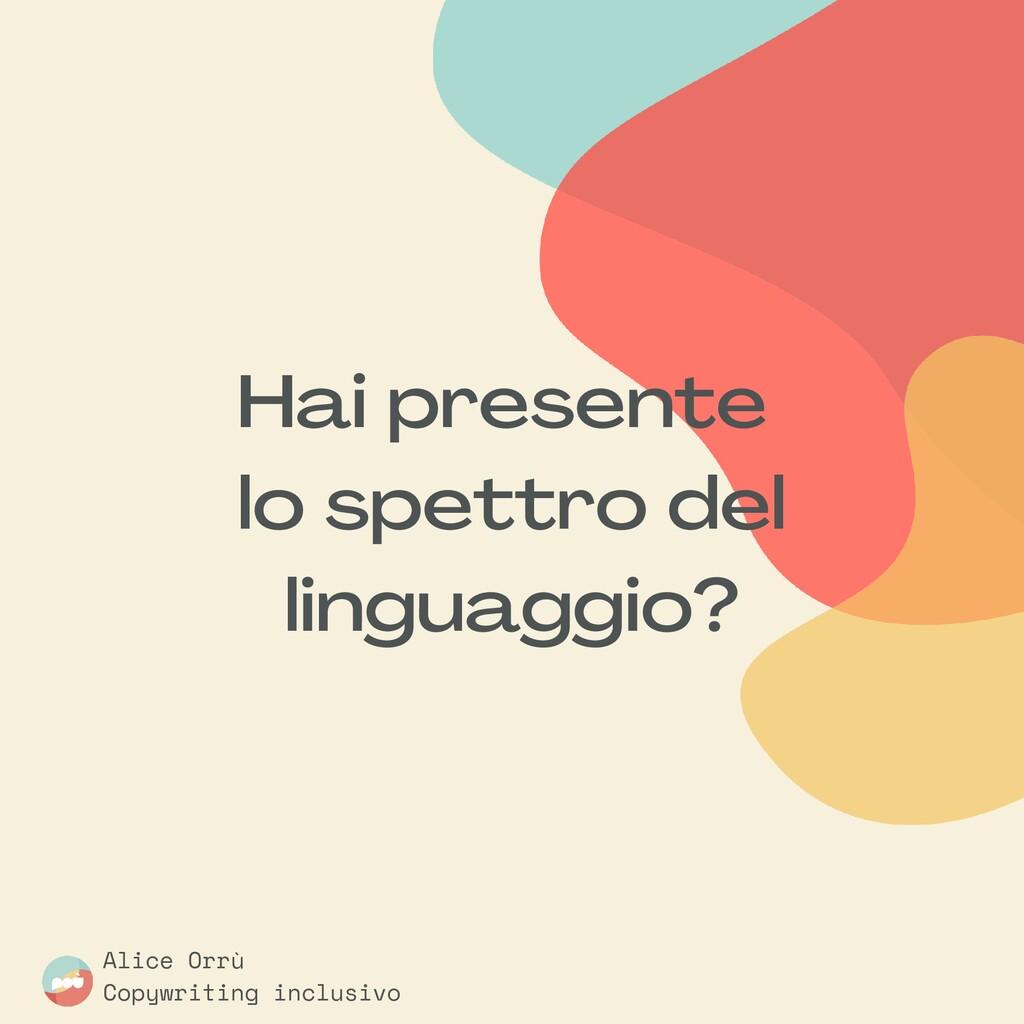 Hai presente lo spettro del linguaggio ? Alice ...