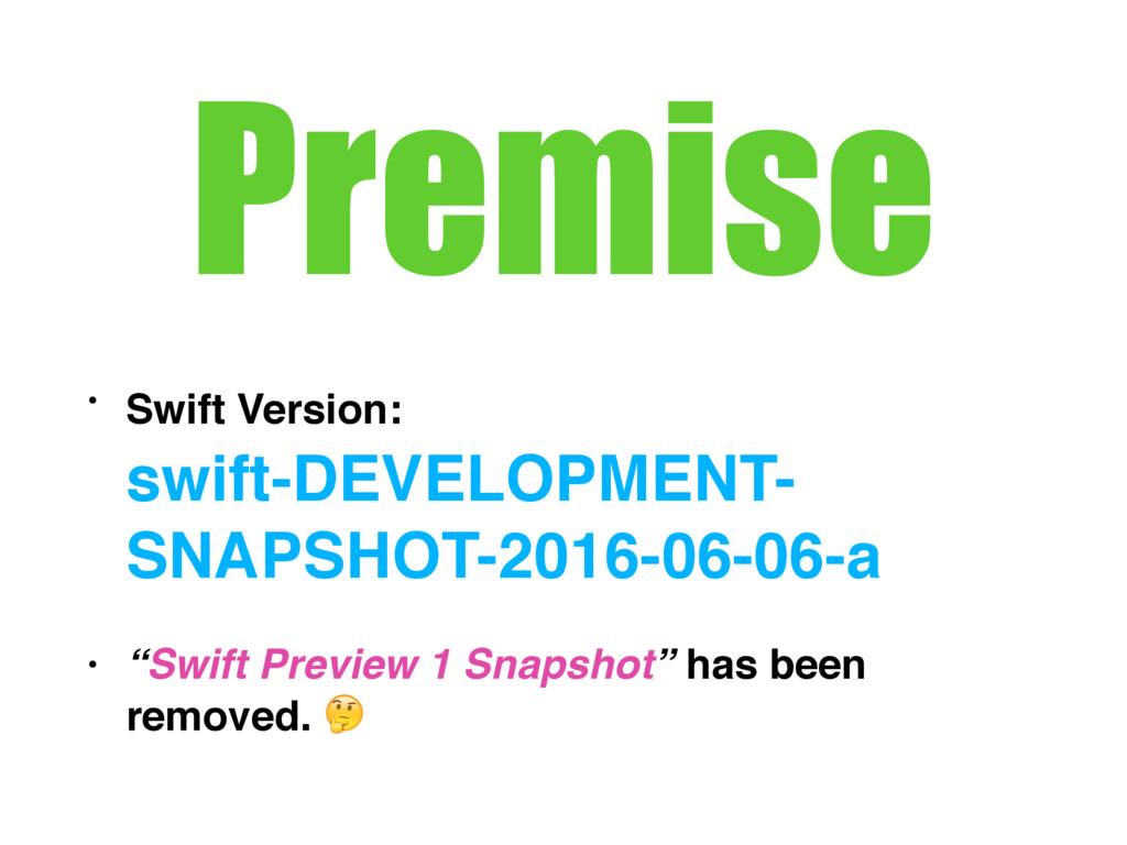 Premise • Swift Version:  swift-DEVELOPMENT- S...