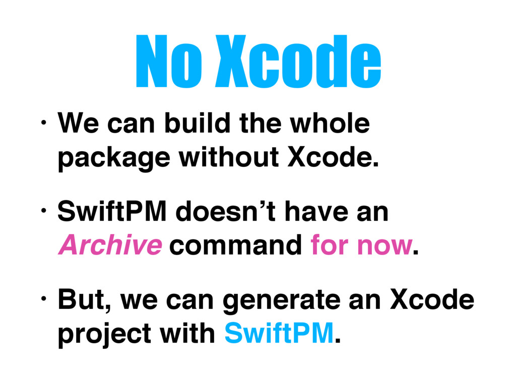No Xcode • We can build the whole package witho...