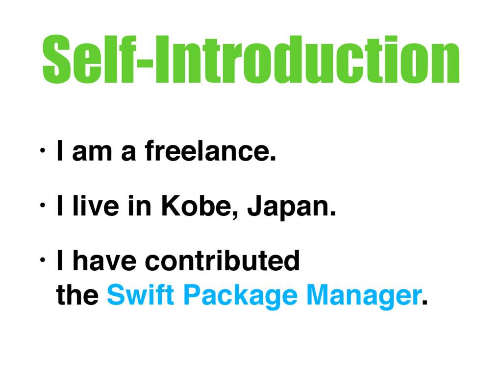 Self-Introduction • I am a freelance. • I live ...