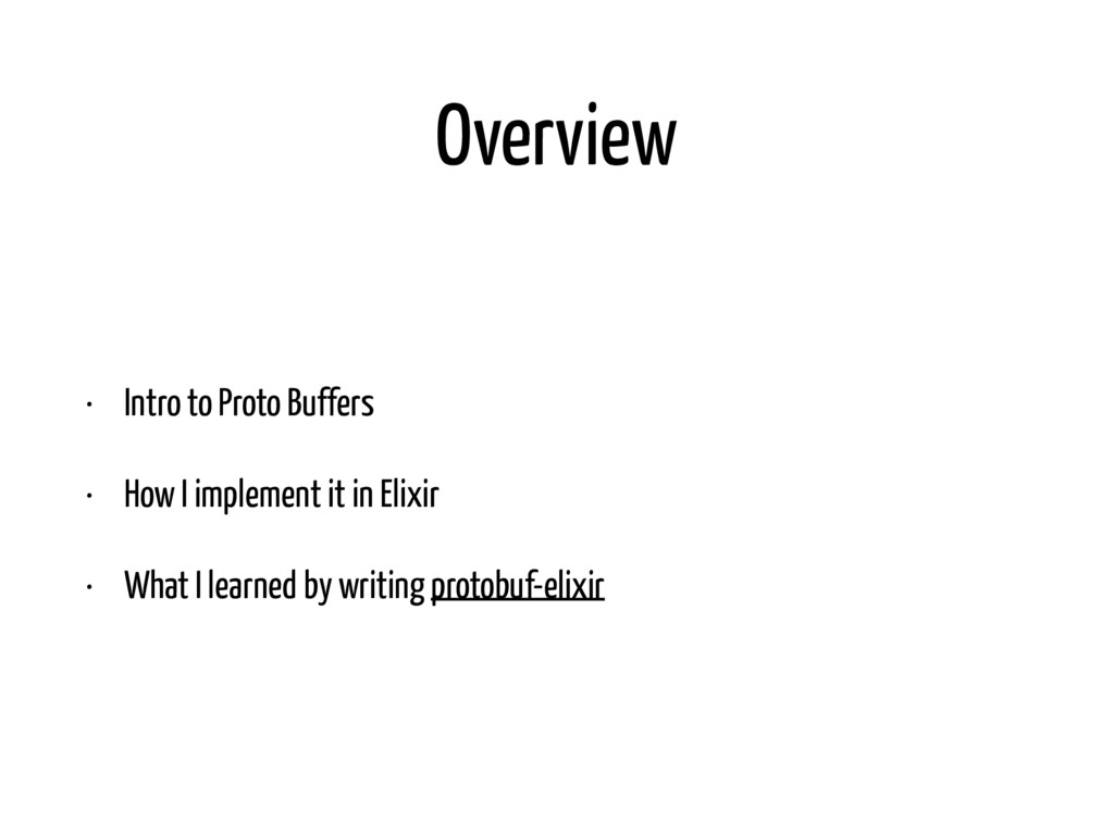 Overview • Intro to Proto Buffers • How I imple...