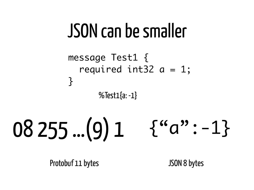 JSON can be smaller message Test1 { required in...
