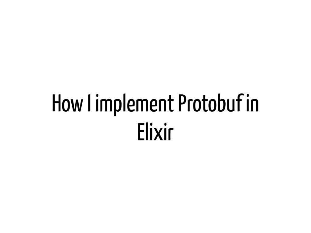 How I implement Protobuf in Elixir