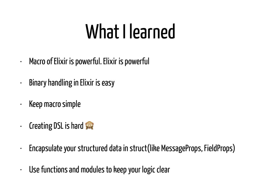 What I learned • Macro of Elixir is powerful. E...