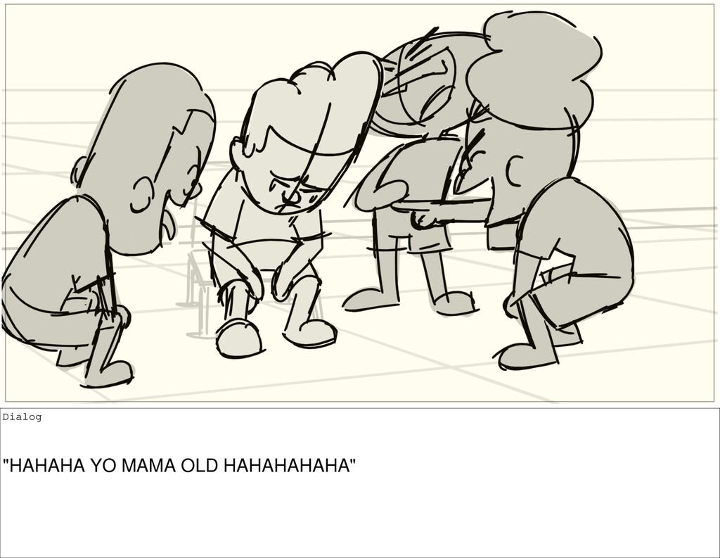 """Dialog """"HAHAHA YO MAMA OLD HAHAHAHAHA"""""""