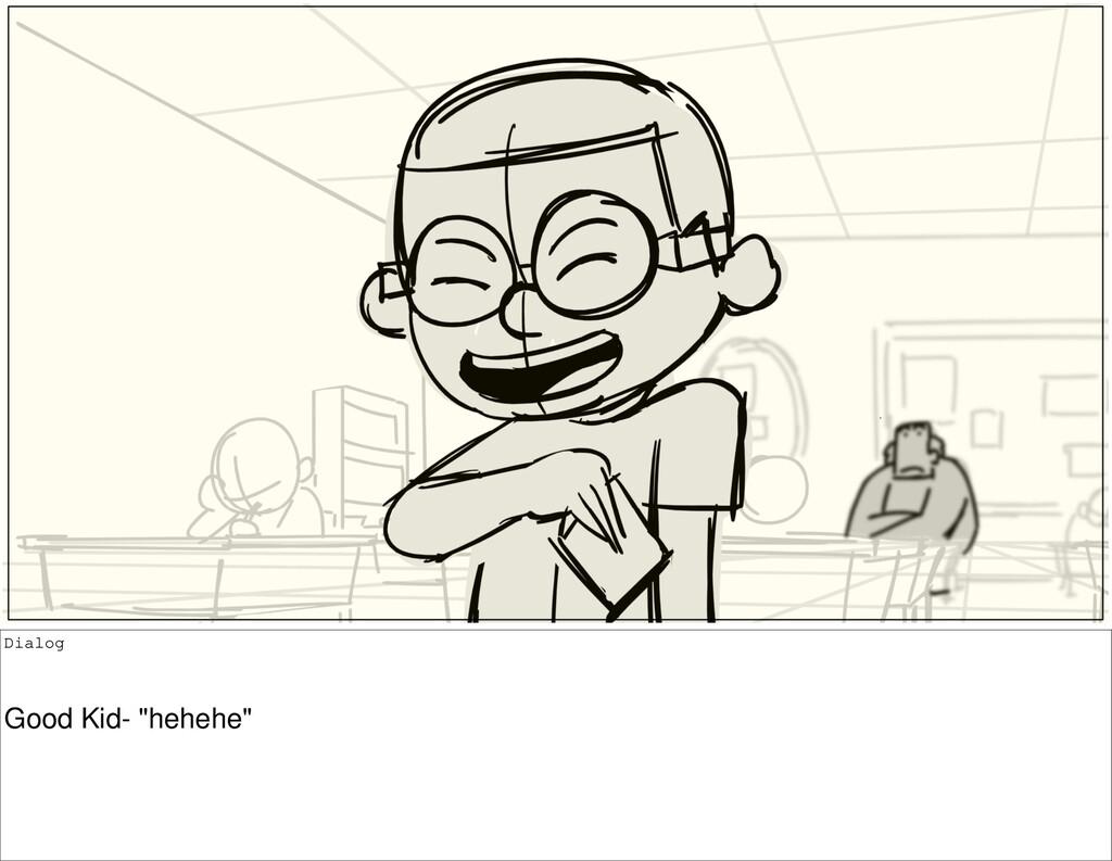 """Dialog Good Kid- """"hehehe"""""""
