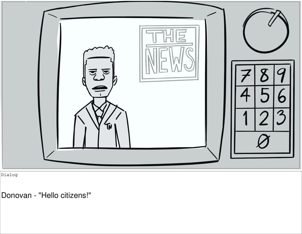 """Dialog Donovan - """"Hello citizens!"""""""