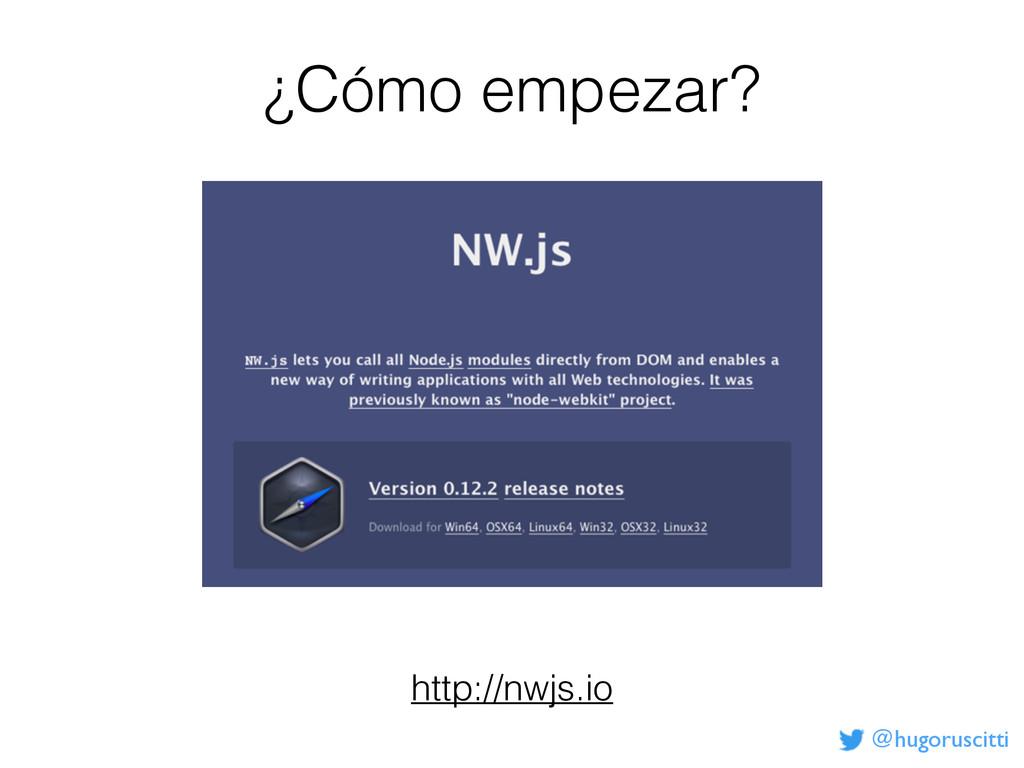 @hugoruscitti ¿Cómo empezar? http://nwjs.io