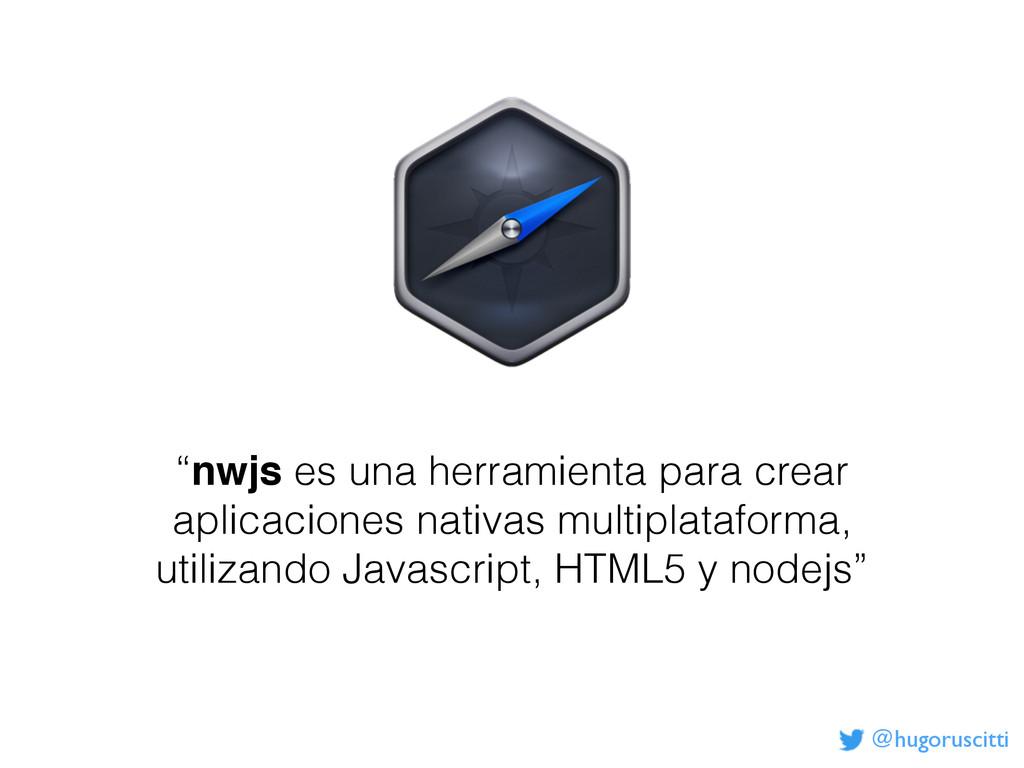 """@hugoruscitti """"nwjs es una herramienta para cre..."""