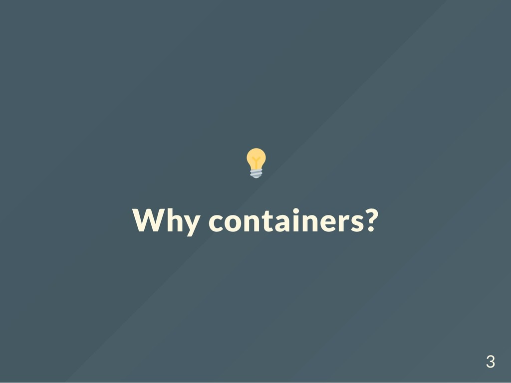 Why containers? 3
