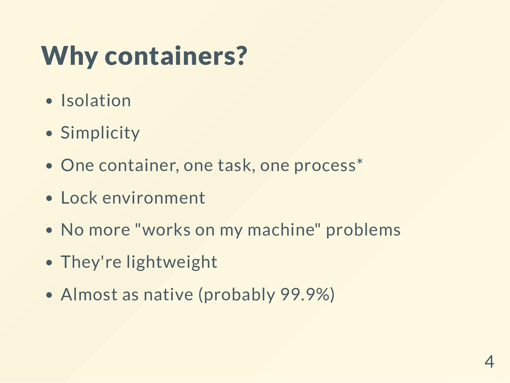 Why containers? Isolation Simplicity One contai...