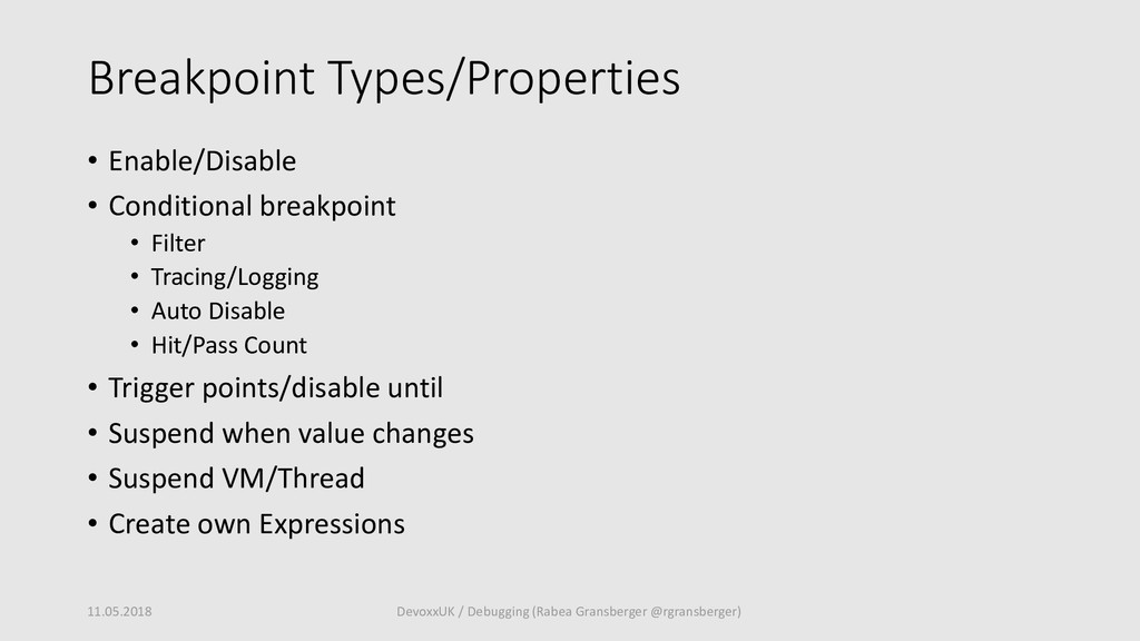 Breakpoint Types/Properties • Enable/Disable • ...