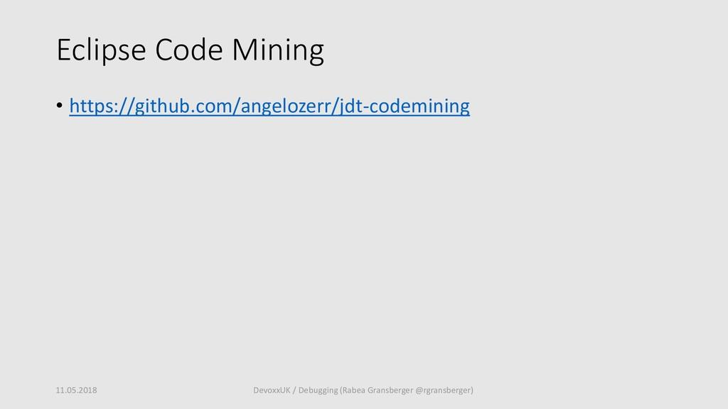 Eclipse Code Mining • https://github.com/angelo...