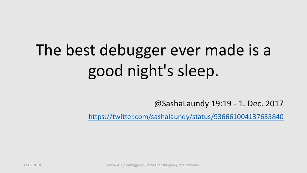 The best debugger ever made is a good night's s...