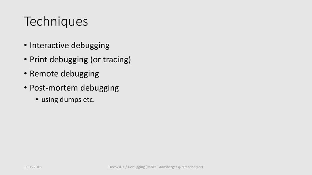 Techniques • Interactive debugging • Print debu...