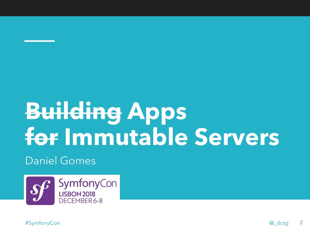 Building Apps for Immutable Servers Daniel Gome...