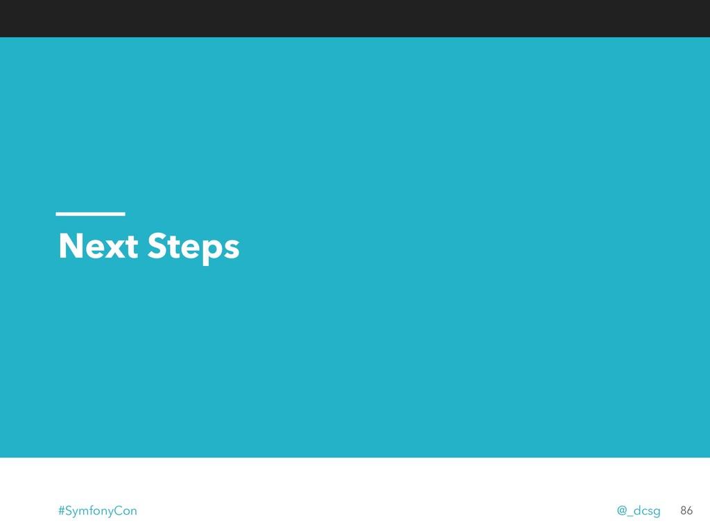 Next Steps 86 #SymfonyCon @_dcsg