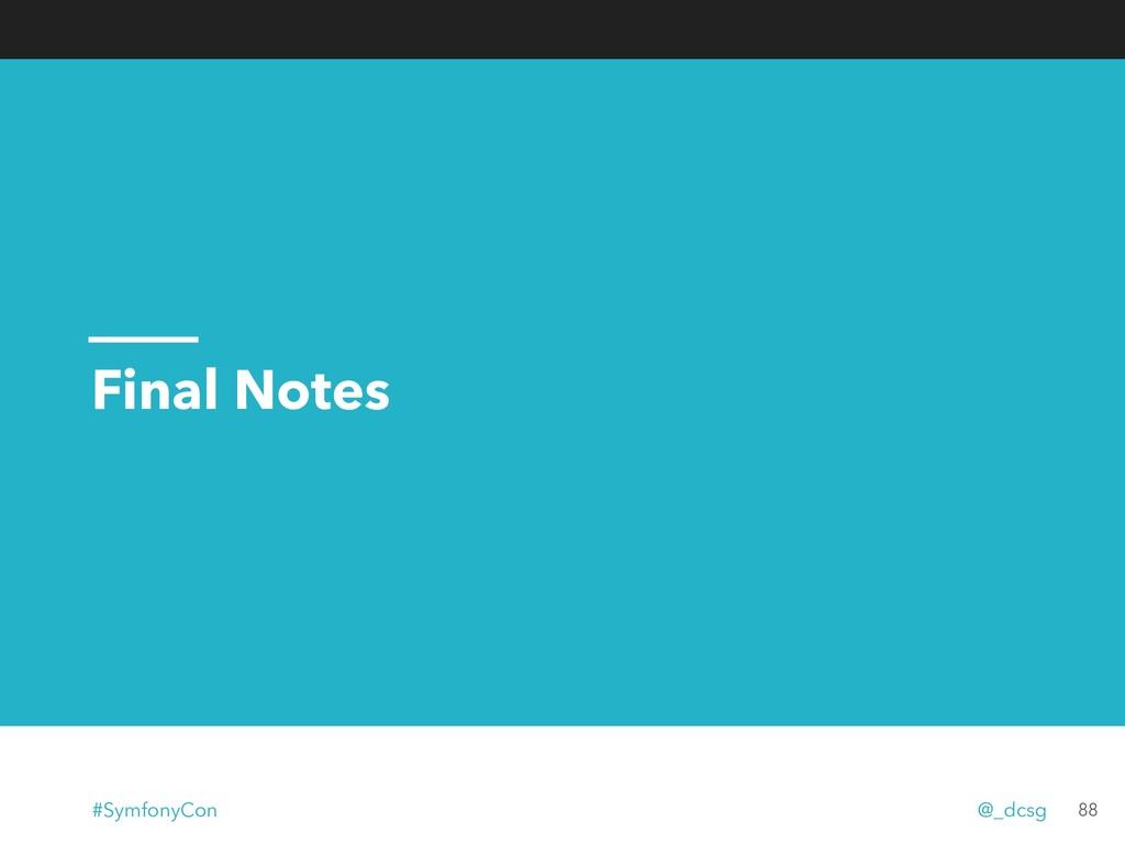 Final Notes 88 #SymfonyCon @_dcsg
