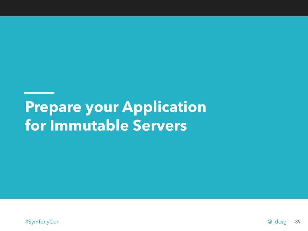 Prepare your Application for Immutable Servers ...