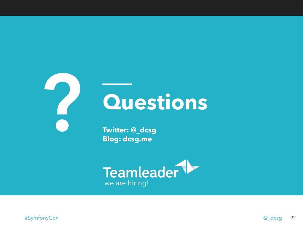Questions Twitter: @_dcsg Blog: dcsg.me ? we a...
