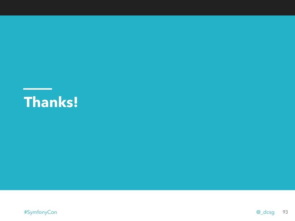 Thanks! 93 #SymfonyCon @_dcsg