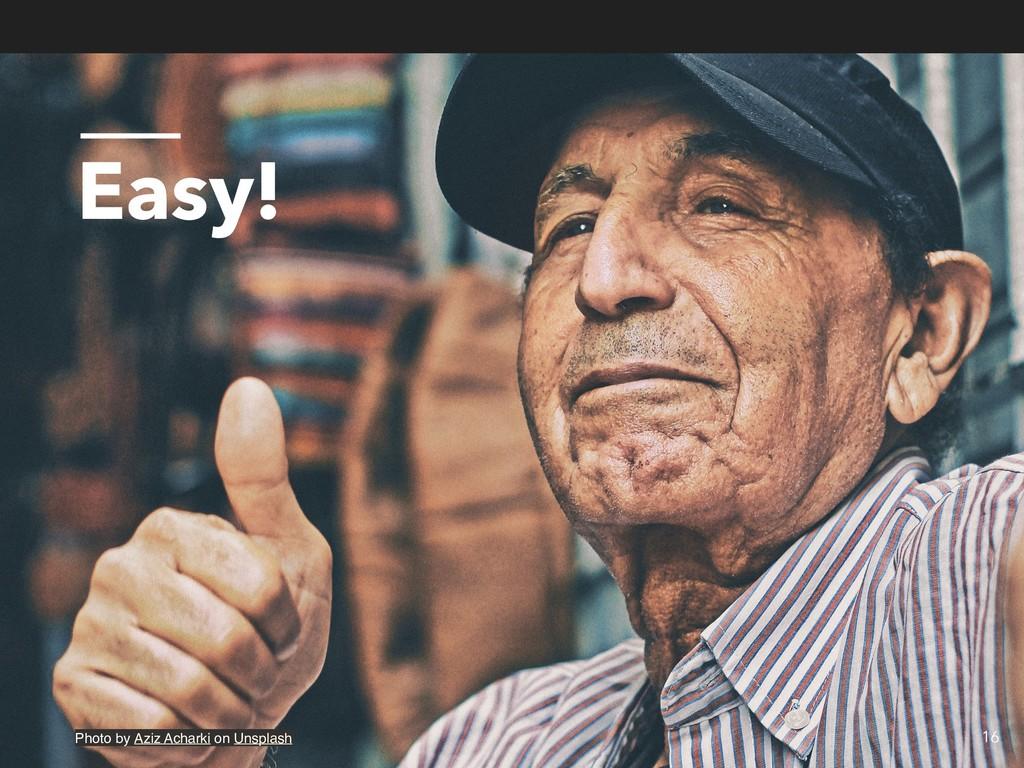 Easy! 16 Photo by Aziz Acharki on Unsplash