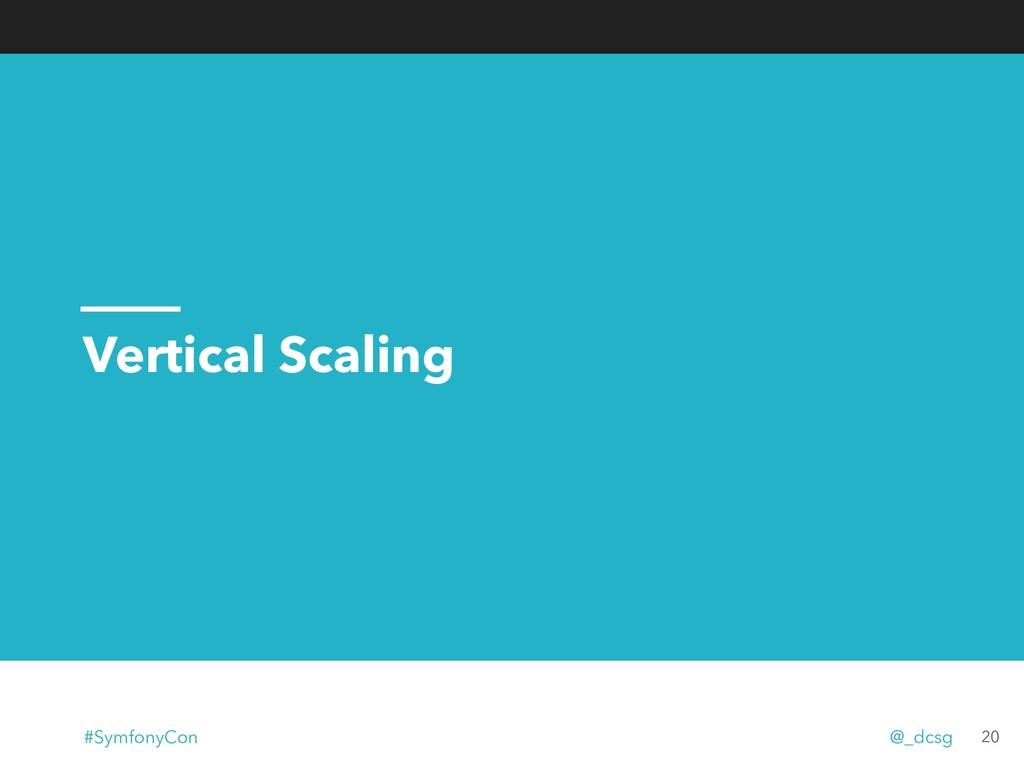 Vertical Scaling 20 #SymfonyCon @_dcsg