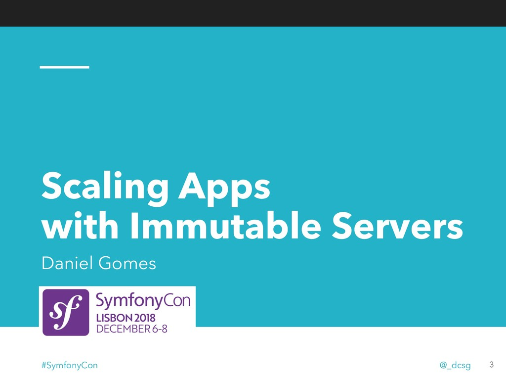 Scaling Apps with Immutable Servers Daniel Gome...