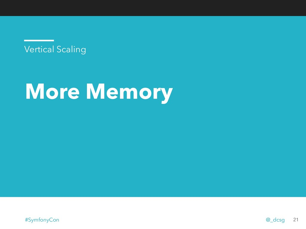 More Memory 21 Vertical Scaling #SymfonyCon @_d...