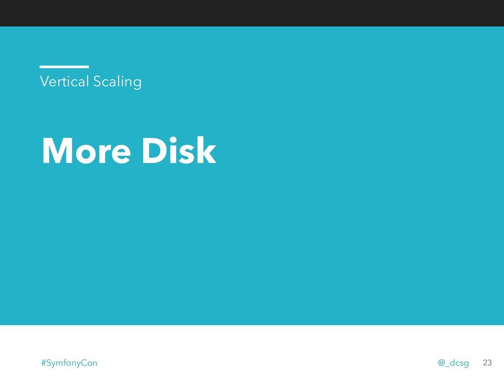 More Disk 23 Vertical Scaling #SymfonyCon @_dcsg