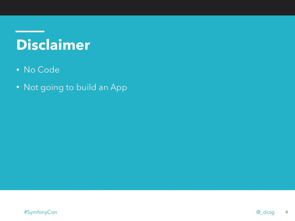 Disclaimer • No Code • Not going to build an Ap...