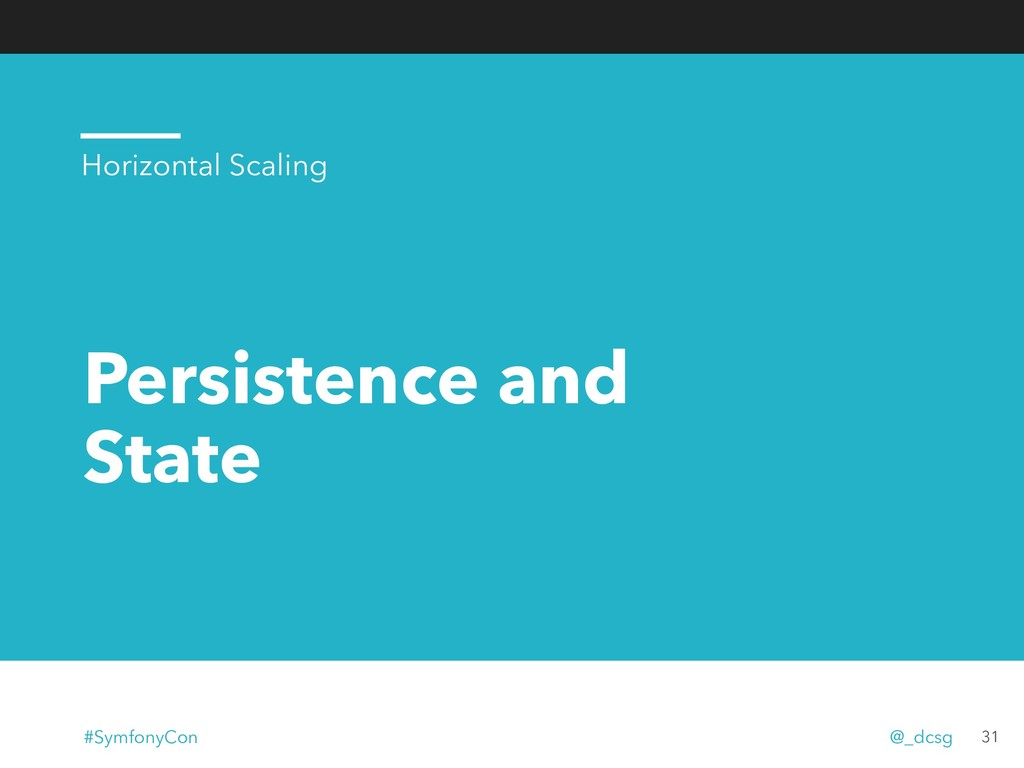 Persistence and State 31 Horizontal Scaling #Sy...