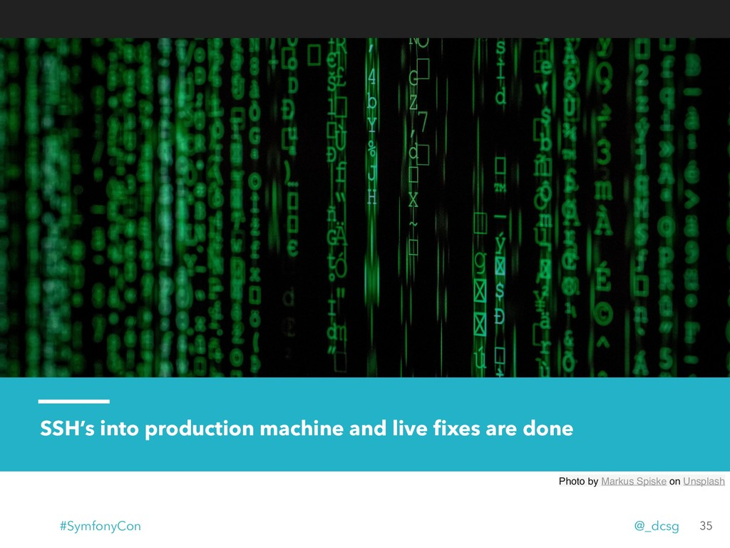 SSH's into production machine and live fixes are...