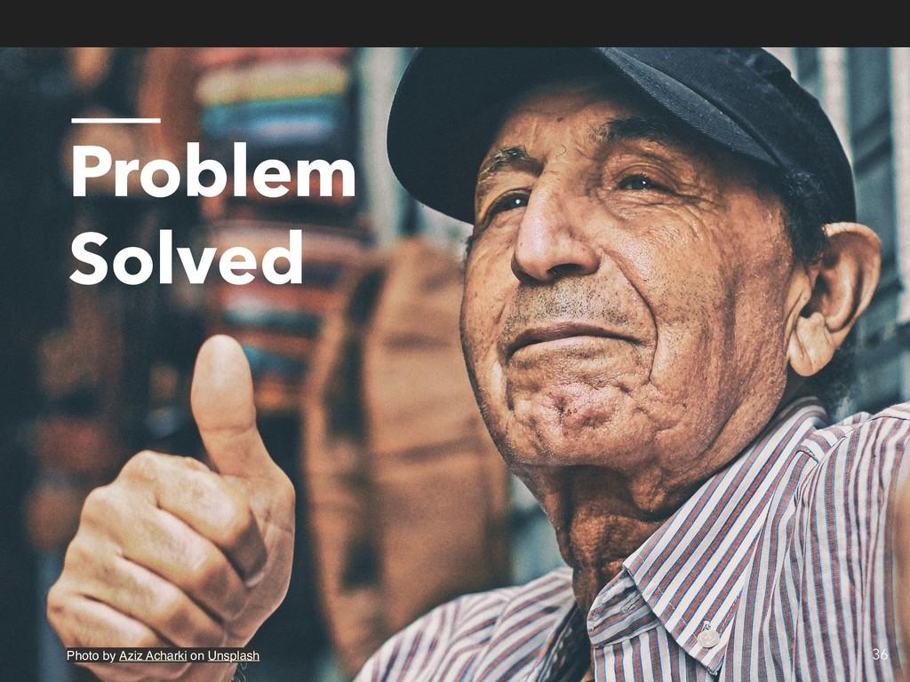 Problem Solved 36 Photo by Aziz Acharki on Unsp...