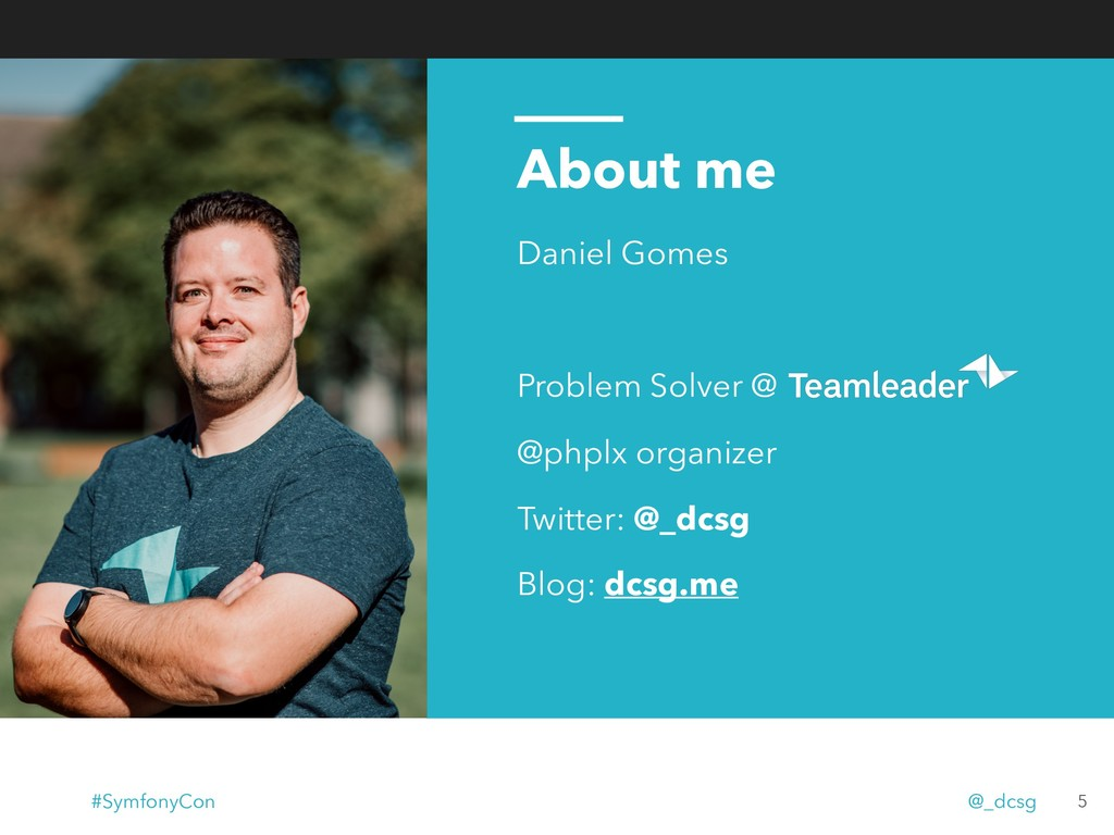 About me Daniel Gomes Problem Solver @ @phplx o...