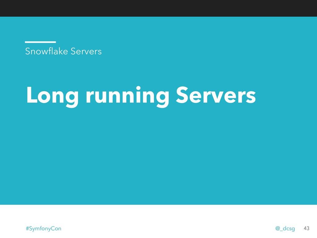 Long running Servers 43 Snowflake Servers #Symfo...