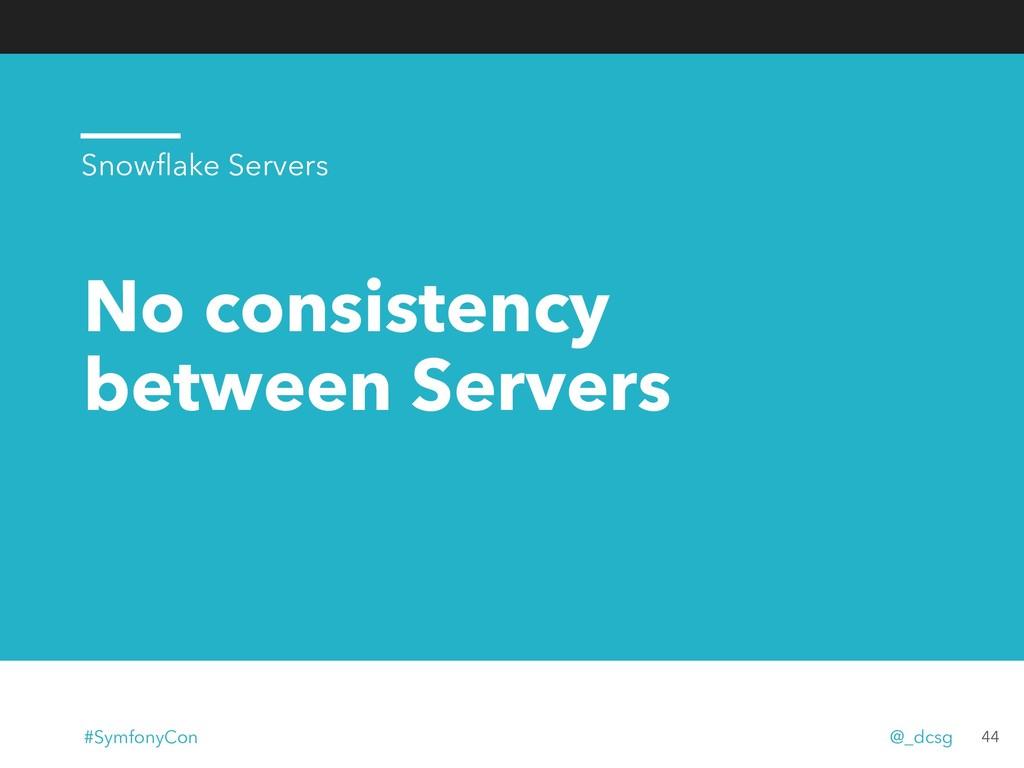 No consistency between Servers 44 Snowflake Serv...