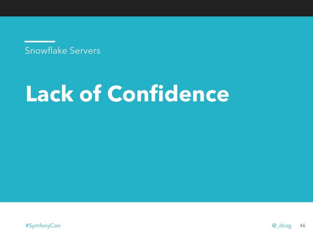 Lack of Confidence 46 Snowflake Servers #SymfonyC...
