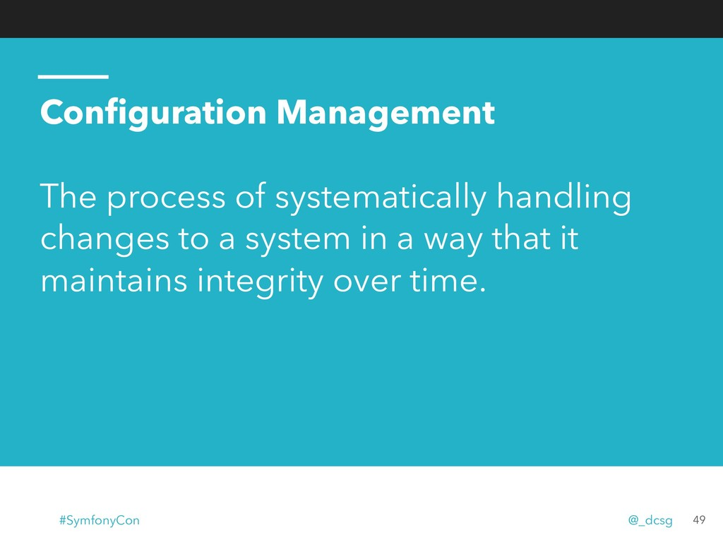 Configuration Management The process of systemat...