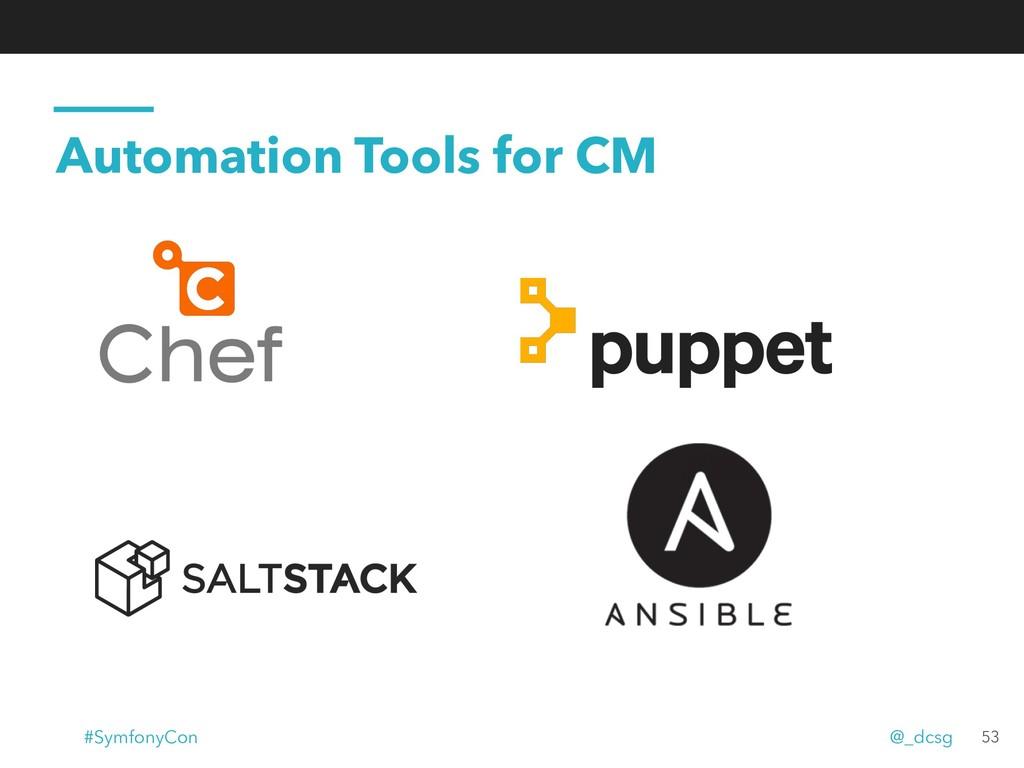 Automation Tools for CM 53 #SymfonyCon @_dcsg