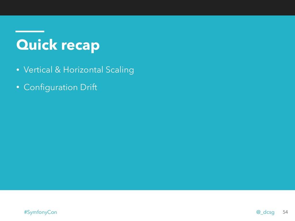 Quick recap • Vertical & Horizontal Scaling • C...