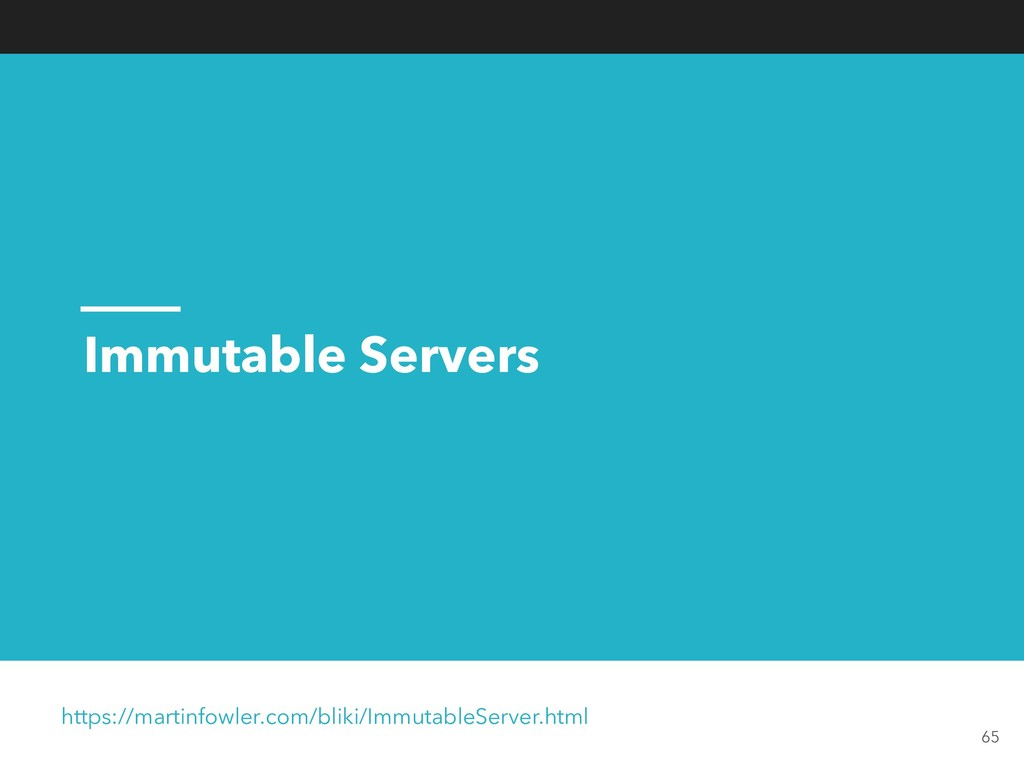 Immutable Servers https://martinfowler.com/blik...