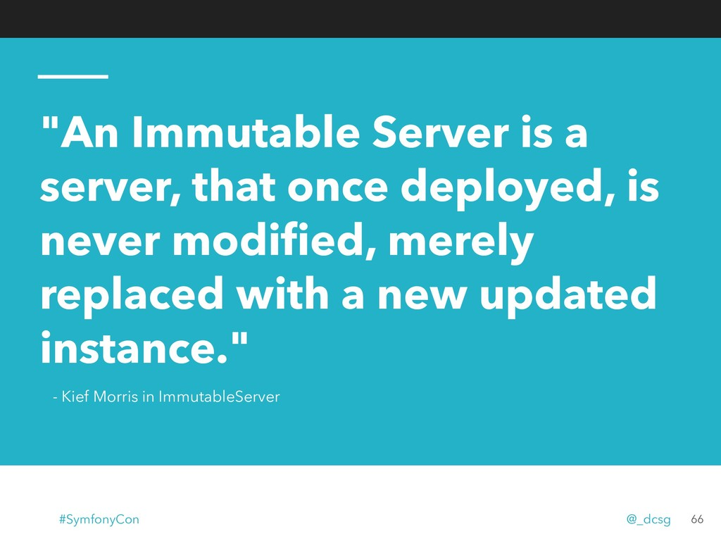 """""""An Immutable Server is a server, that once dep..."""