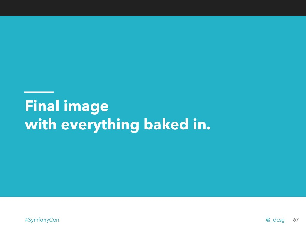 Final image with everything baked in. 67 #Symfo...
